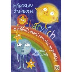 O barvách; O Měsíci, který nevěděl, že je měsíc - Miroslav Žamboch