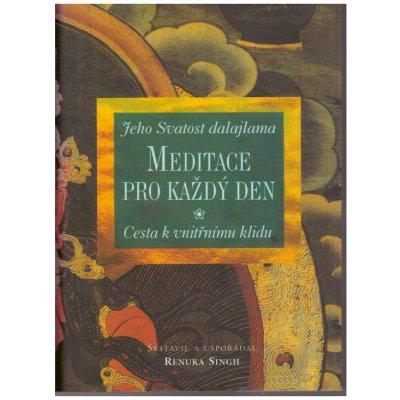 Meditace pro každý den -- Cesta k vnitřnímu klidu. Jeho Svatost dalajlama - Renuka Singh