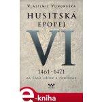 Husitská epopej VI. - Za časů Jiřího z Poděbrad. 1461 -1471 - Vlastimil Vondruška