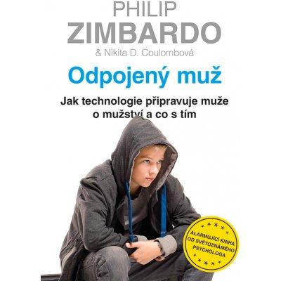 Odpojený muž - Jak technologie připravuje muže o mužství a co s tím - Zimbardo Philip, Coulombová Nikita D.