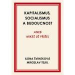 Kapitalismus, socialismus a budoucnost aneb Mikeš už přišel - Ilona Švihlíková