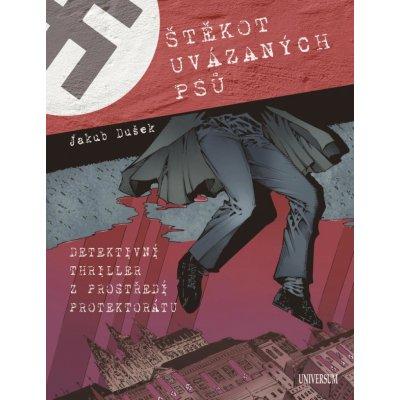 Štěkot uvázaných psů - Detektivní thriller z prostředí protektorátu - Jakub Dušek