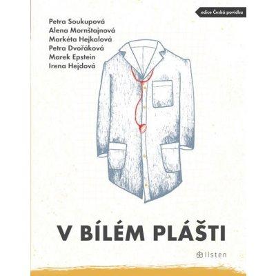 V bílém plášti - Soukupová Petra, Mornštajnová Alena, Dvořáková Petra, Epstein Marek, Hejdová Irena,
