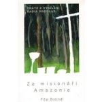 Za misionáři Amazonie - Filip Breindl