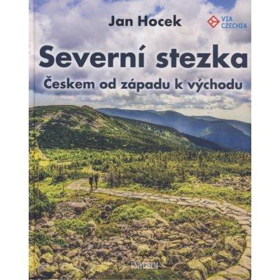 Severní stezka - Českem od západu k východu - Jan Hocek