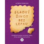 Nakladatelství SLOVART s. r. o. Sladký život bez lepku - Osvědčené recepty pro domácí koláče, dorty, dezerty a slané pečivo