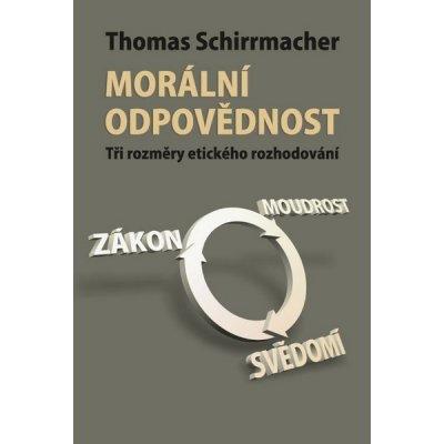 MORÁLNÍ ODPOVĚDNOST - TŘI ROZMĚRY ETICKÉHO ROZHODNUTÍ - Schirrmacher Thomas