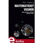 Matematický vesmír. Moje pátrání po nejhlubší podstatě reality - Max Tegmark e-kniha