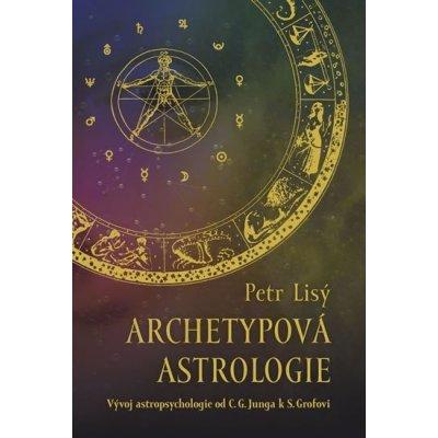 Archetypová astrologie. Vývoj astropsychologie od C. G. Junga k S. Grofovi - Petr Lisý