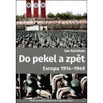 Do pekla a zpět: Evropa 1914-1949 - Ian Kershaw