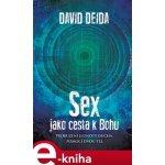Sex jako cesta k Bohu. Probuzení jednoty ducha pomocí dvou těl - David Deida e-kniha