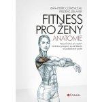Fitness pro ženy - anatomie. Váš průvodce pro osobní tréninkový program se zaměřením na požadované partie - Frédéric Delavier - CPress