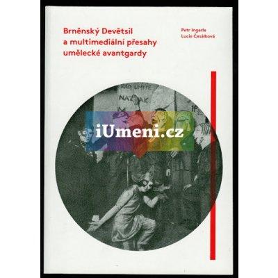 Brněnský Devětsil a multimediální přesahy umělecké avantgardy Petr Ingerle, Lucie Česálková