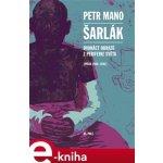 Šarlák. Dvanáct obrazů z periferie světa - Písek 1980-1992 - Petr Mano e-kniha