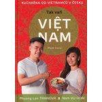Tak vaří Viet nam. Kuchařka od Vietnamců v Česku - Phuong Lan Tranová, Nam VU Hoai