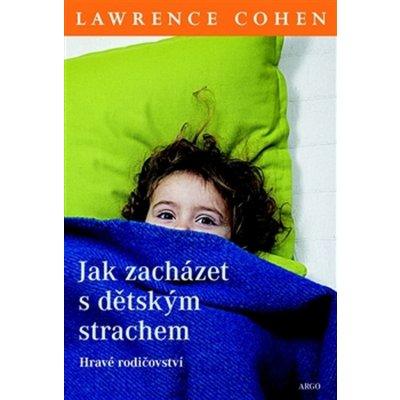 Cohen Lawrence J. Jak zacházet s dětským strachem -- Hravé rodičovství