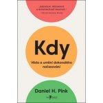 Kdy - Věda a umění dokonalého načasování - Daniel H. Pink