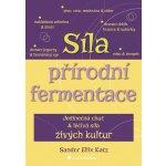 Síla přírodní fermentace, Jedinečná chuť a léčivá síla živých kultur - Gill Hasson