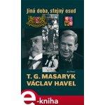 T. G. Masaryk a Václav Havel. Jiná doba, stejný osud - Jan Bauer e-kniha