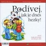 Pozri, ako je dnes pekne! Podívej, jak je dnes hezky!: Prvý slovensko-ceský slovník pro deti První cesko-slovenský slovník pro deti