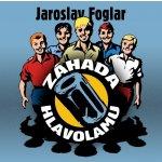 ZÁHADA HLAVOLAMU - JAROSLAV FOGLAR - Jaroslav Foglar; Filip Jančík; Ladislav Mrkvička; Ondřej Kepka