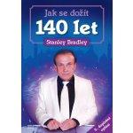 Jak se dožít 140 let - 5. doplněné vydání - Stanley Bradley