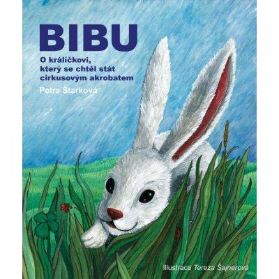 Štarková Petra - Bibu -- O králíčkovi, který se chtěl stát cirkusovým akrobatem