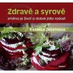 Zdravě a syrově. změna je život a dobré jídlo radost - Radmila Zrůstková - Eminent