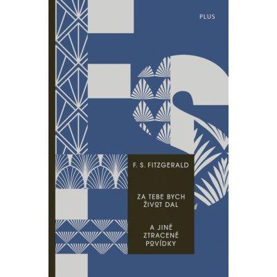Za tebe bych život dal a jiné ztracené povídky - Francis Scott Fitzgerald