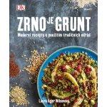 Zrno je grunt - Moderní recepty s použitím tradičních odrůd - Wilsonová Laura Agar
