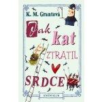 Jak kat ztratil srdce - Grantová K. M.