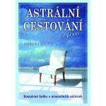 Astrální cestování v praxi - Kompletní kniha o mimotělních zážitcích