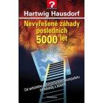 Nevyřešené záhady posledních 5000 let - Hartwig Hausdorf