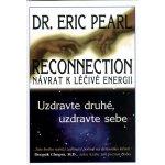 Reconnection - uzdravte druhé, uzdravte sebe (Pearl Eric Dr.)