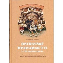 Daněk Radoslav Ostravské pivovarnictví v éře kapitalismu