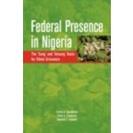 Federal Presence in Nigeria. The 'Sung' and 'Unsung' Basis for Ethnic Grievance - Egwaikhide Festus O