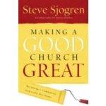 Making a Good Church Great - Sjogren Steve