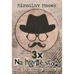 3 x na horké stopě - Tři příběhy s detektivní zápletkou - Miroslav Macek