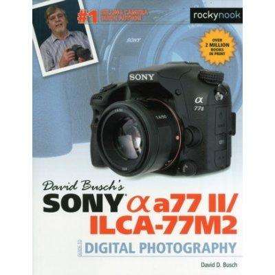 David Busch's Sony Alpha A77 II/Ilca-77m2 Guide to Digital Photography Busch David D.