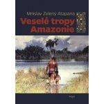 Veselé tropy Amazonie - Mnislav Zelený-Atapana