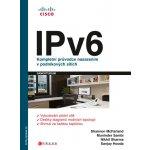 IPv6. Kompletní průvodce nasazením v podnikových sítích - Shannon McFarland, Muninder Sambi, Nikhil Sharma, Sanjay Hooda