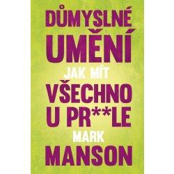 Důmyslné umění, jak mít všechno u prdele - Mark Manson