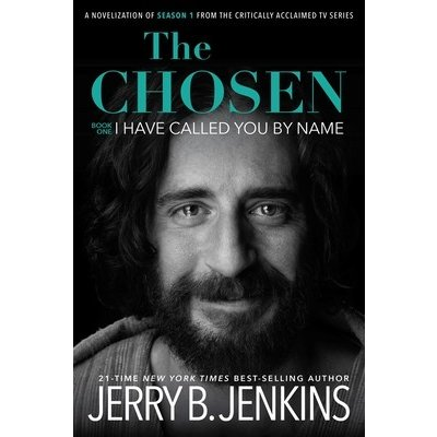 The Chosen I Have Called You by Name: A Novel Based on Season 1 of the Critically Acclaimed TV Series Jenkins Jerry B.Pevná vazba
