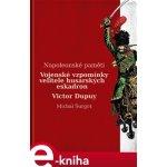 Vojenské vzpomínky velitele husarských eskadron. Napoleonské paměti - Victor Dupuy e-kniha