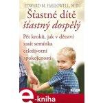 Šťastné dítě, šťastný dospělý. Pět kroků, jak v dětství zasít semínka celoživotní spokojenosti - Edward M. Hallowell e-kniha