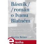 Básník. Román o Ivanu Blatném - Martin Reiner e-kniha