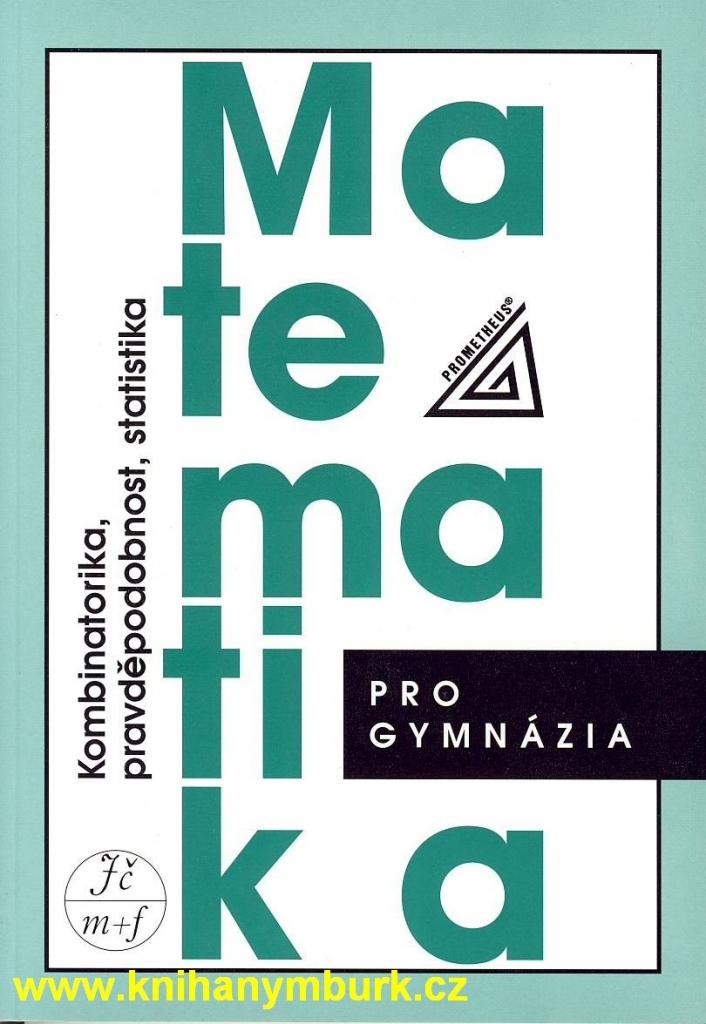 MATEMATIKA PRO GYMNÁZIA KOMBINATORIKA, PRAVDĚPODOBNOST, STATISTIKA - Emil Calda; Václav Dupač - 0
