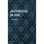 Aristokratka na koni - Evžen Boček