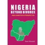 Nigeria Beyond Divorce - Momah Sam, Author