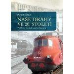 Naše dráhy ve 20. století - Pohledy do železniční historie - Schreier Pavel